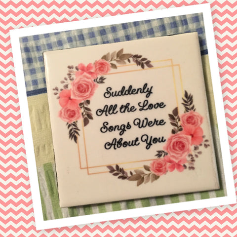 ALL THE LOVE SONGS ARE ABOUT YOU Wall Art Ceramic Tile Sign Gift Idea Home Decor Positive Saying Quote Handmade Sign Country Farmhouse Gift Campers RV Gift Home and Living Wall Hanging - JAMsCraftCloset