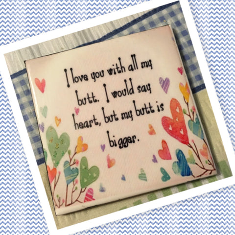 I LOVE YOU WITH ALL MY BUTT  Wall Art Ceramic Tile Sign Gift Idea Home Decor Positive Saying Quote Handmade Sign Country Farmhouse Gift Campers RV Gift Home and Living Wall Hanging - JAMsCraftCloset