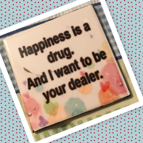 HAPPINESS IS A DRUG AND I WANT TO BE YOUR DEALER Wall Art Ceramic Tile Sign Gift Idea Home Decor Positive Saying Quote Handmade Sign Country Farmhouse Gift Campers RV Gift Home and Living Wall Hanging - JAMsCraftCloset