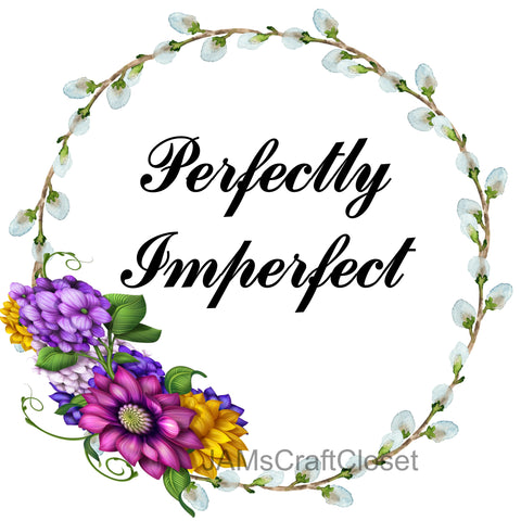 PERFECTLY IMPERFECT - DIGITAL GRAPHICS  My digital SVG, PNG and JPEG Graphic downloads for the creative crafter are graphic files for those that use the Sublimation or Waterslide techniques - JAMsCraftCloset