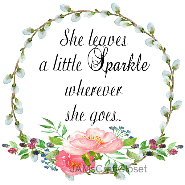SHE LEAVES A LITTLE SPARKLE - DIGITAL GRAPHICS  This file contains 6 graphics...  My digital SVG, PNG and JPEG Graphic downloads for the creative crafter are graphic files for those that use the Sublimation or Waterslide techniques - JAMsCraftCloset