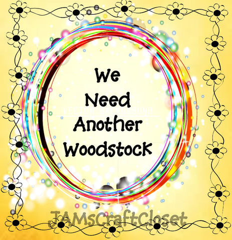 WE NEED ANOTHER WOODSTOCK - DIGITAL GRAPHICS  My digital SVG, PNG and JPEG Graphic downloads for the creative crafter are graphic files for those that use the Sublimation or Waterslide techniques - JAMsCraftCloset