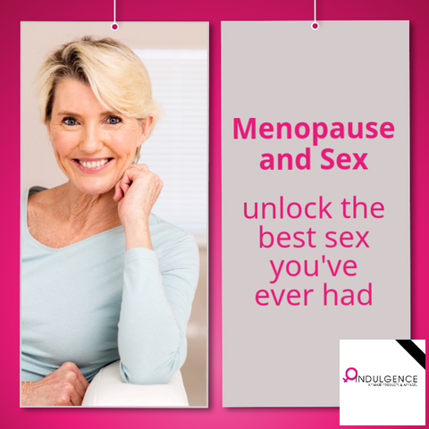 Menopause and Sex - unlock the best sex you've ever had