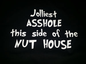 Jolliest asshole this side of the nut house Design
