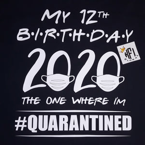 My birthday #quarantined design - All ages