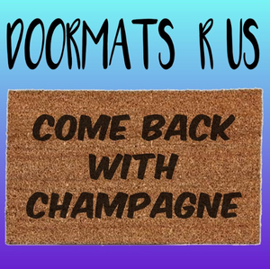 Come back with champagne Doormat - Doormats R Us