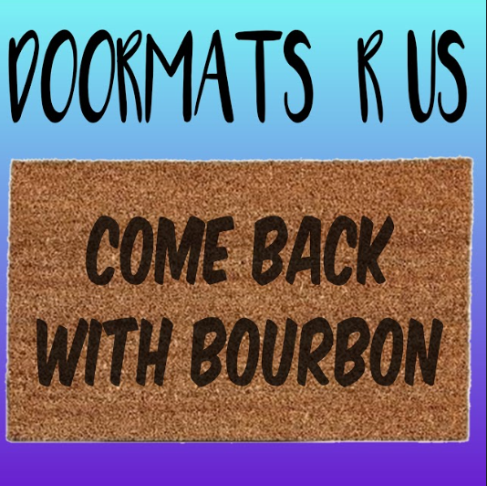 Come back with bourbon Doormat - Doormats R Us