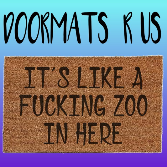 It's like a fucking zoo in here Doormat - Doormats R Us