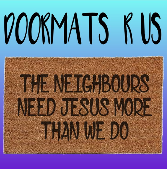 The neighbours need jesus more than we do Doormat - Doormats R Us