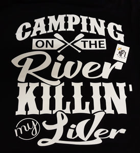 Camping on the river killin' my liver Design