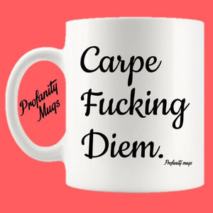 Carpe Fucking Diem Mug Design - Profanity Mugs