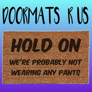 Hold on we're probably not wearing any pants Doormat - Doormats R Us