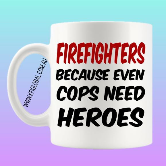 Firefighters because even cops need heroes Mug Design