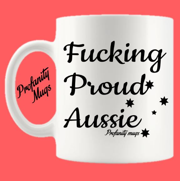Fucking Proud Aussie Mug Design - Profanity Mugs