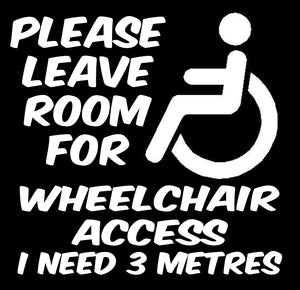 Please leave room for wheelchair access I need 3 metres Sticker
