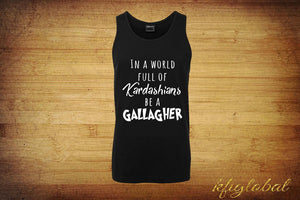 In a world full of Kardashians be a Gallagher Singlet - Design 2