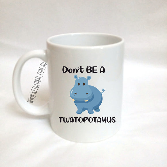 Don't be a twatopotamus Mug Design