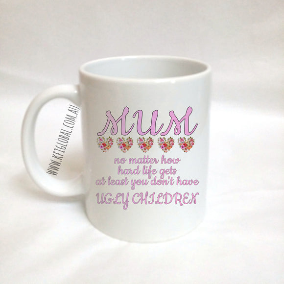 Mum doesn't have ugly children Mug Design