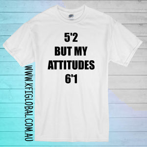 5'2 but my attitudes 6'1 Design