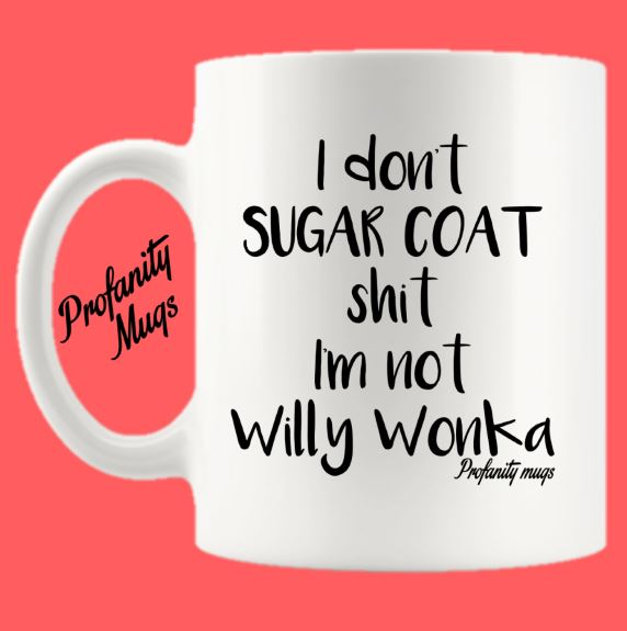I don't Sugar coat shit Mug Design - Profanity Mugs
