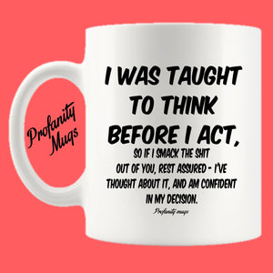 I was taught to think before I act Mug Design - Profanity Mugs