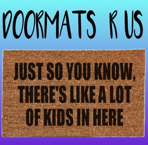 Just so you know, there's like a lot of kids in here Doormat - Doormats R Us