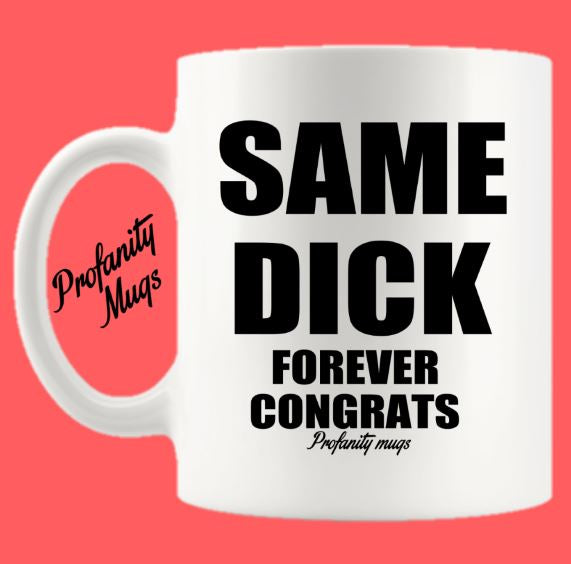 Same Dick Forever Mug Design - Profanity Mugs