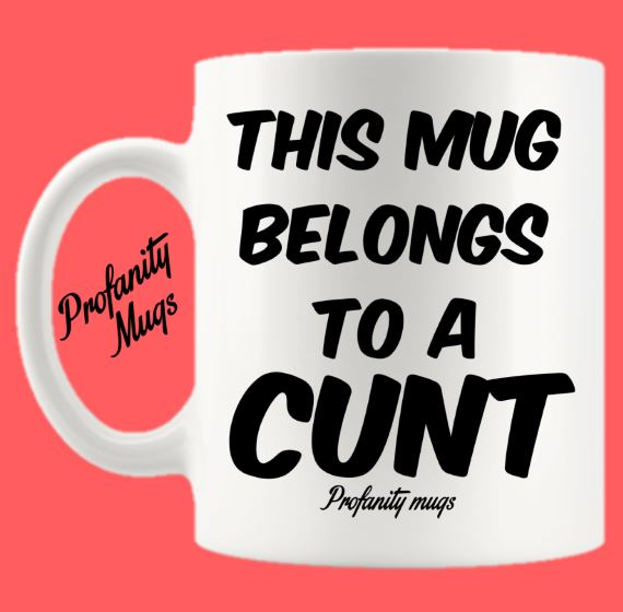 This mug belongs to a cunt Mug Design - Profanity Mugs