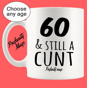 Age & still a cunt Mug Design - Profanity Mugs - Custom Age Birthday Mug