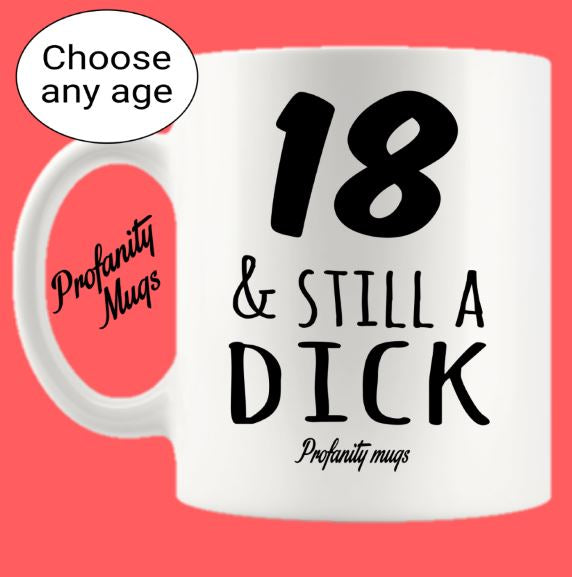 Age & still a dick Mug Design - Profanity Mugs - Custom Age Birthday Mug