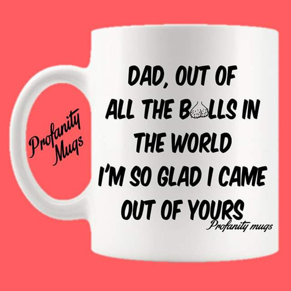 Dad, out of all the balls Mug Design - Profanity Mugs