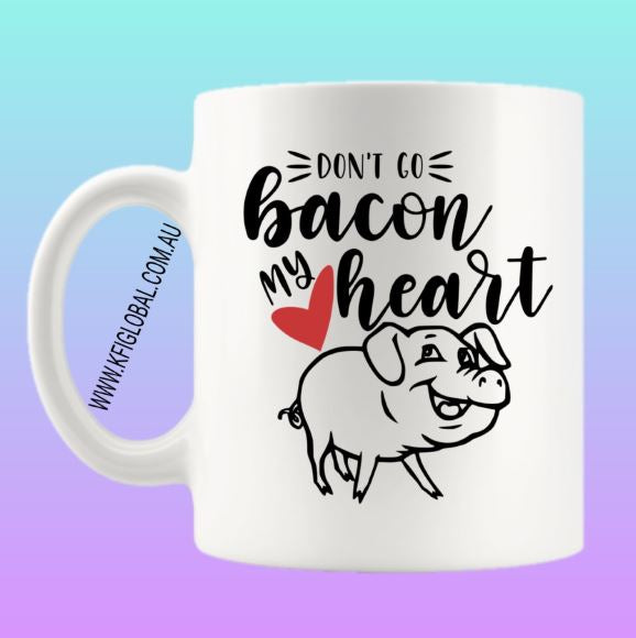 Don't go Bacon my heart Mug Design