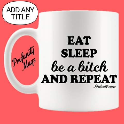 Eat Sleep Be a Mug Design - Profanity Mugs