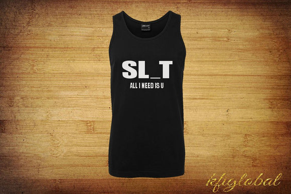 SL*T all I need is U Singlet