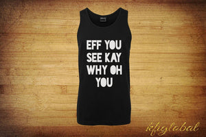 EFF YOU SEE KAY WHY OH YOU Singlet