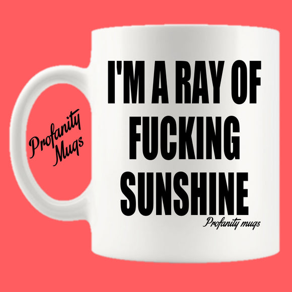 I'm a ray of fucking sunshine Mug Design - Profanity Mugs