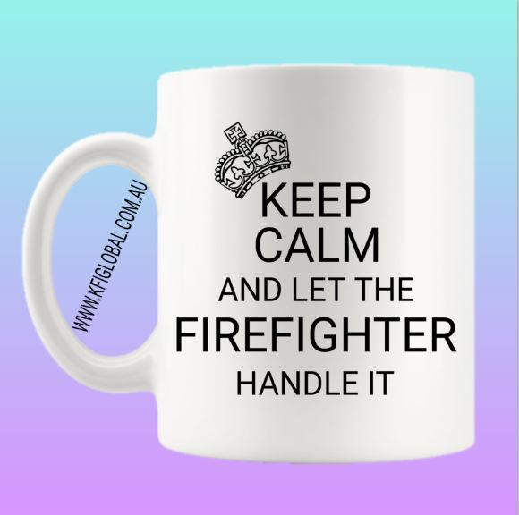 Keep Calm and let the firefighter handle it Mug Design