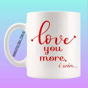 Love you more Mug Design