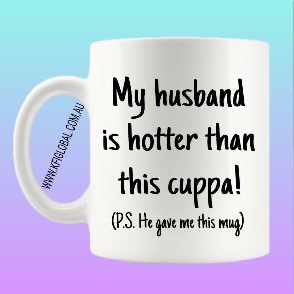 My Husband is hotter than this cuppa Mug Design