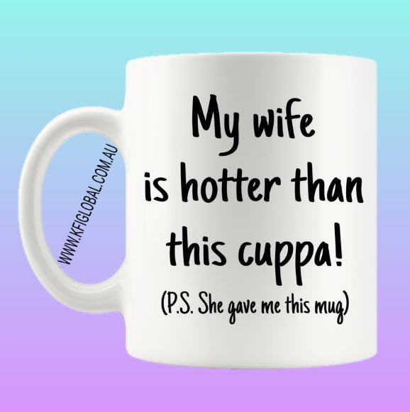 My Wife is hotter than this cuppa Mug Design
