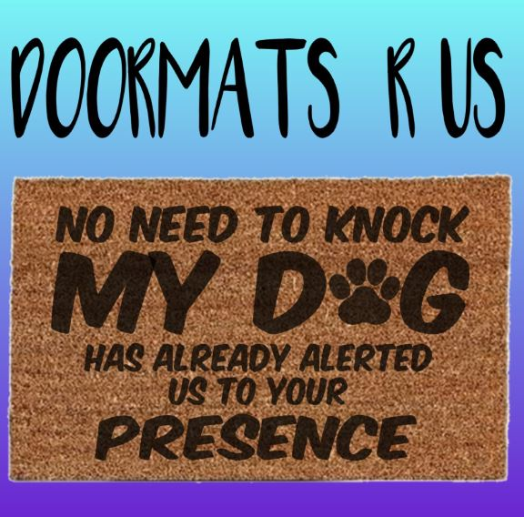 No need to knock my dog as already alerted us Doormat - Doormats R Us