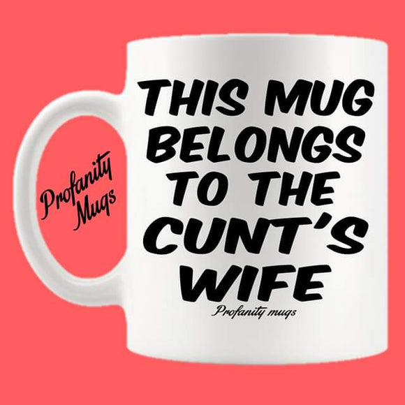 This mug belongs to the cunt's wife Mug Design - Profanity Mugs