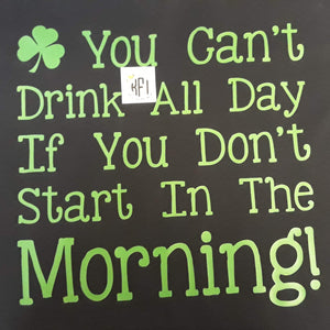 You can't drink all day if you don't start in the morning Design