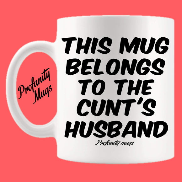 This mug belongs to the cunt's husband Mug Design - Profanity Mugs