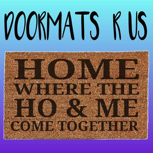 Home where the ho & me come together Doormat - Doormats R Us