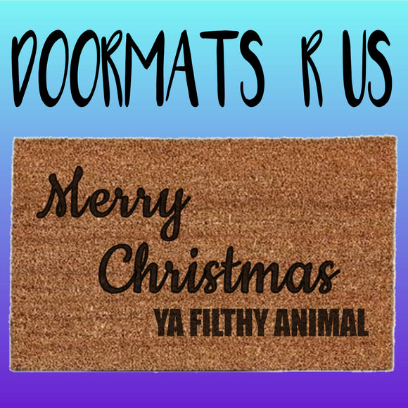 Merry Christmas ya filthy animal Doormat - Doormats R Us