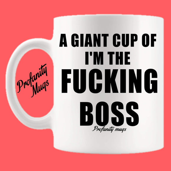 A giant cup of I'm the fucking boss Mug Design - Profanity Mugs