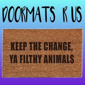 Keep the change, ya filthy animal Doormat - Doormats R Us