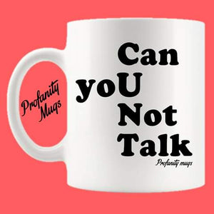 Can you not talk Mug Design - Profanity Mugs
