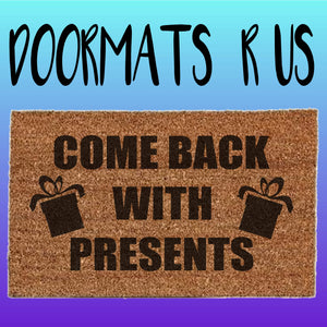 Come back with presents Doormat - Doormats R Us